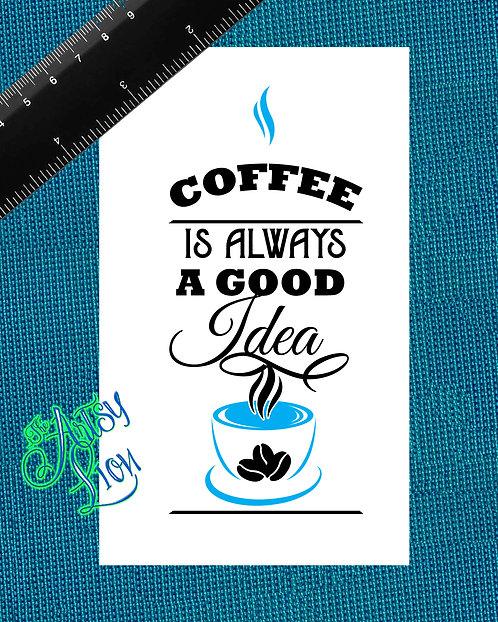 Coffee is always a good idea  2 layer