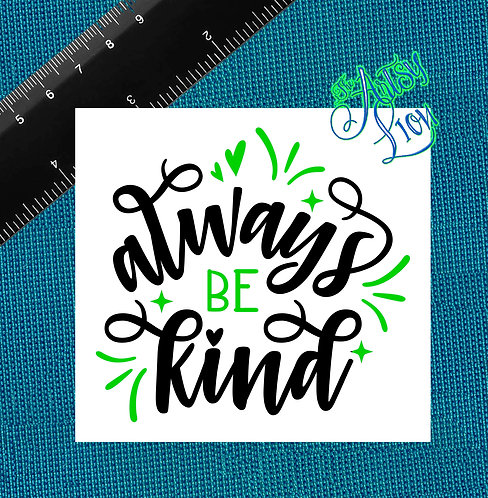 Always be kind - 1 layer/2 color