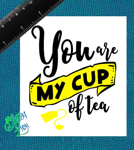 You're my cup of tea- 1 layer/2 color
