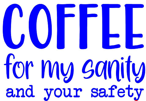 Coffee for my sanity and your safety 1 layer decal sticker