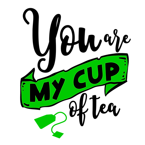 You are my cup of tea, banner, 2 colors