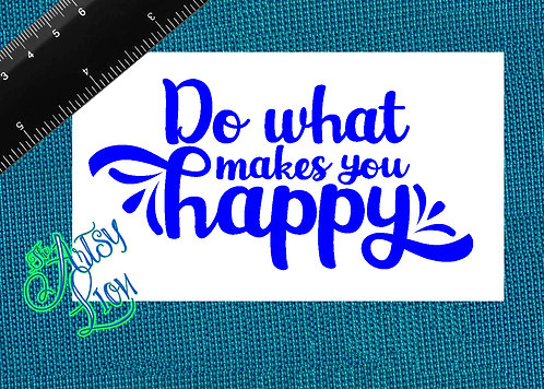 Do what makes you happy 1 layer