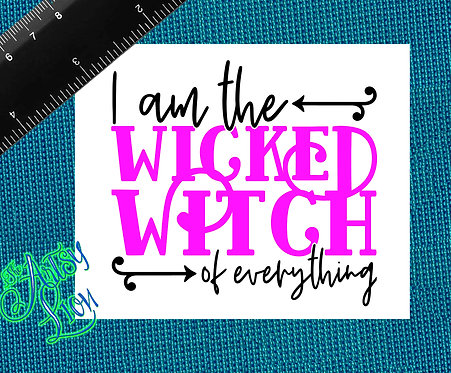 I am wicked witch of everything 1 color