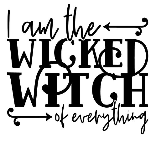 I am wicked witch of everything 1 layer decal sticker