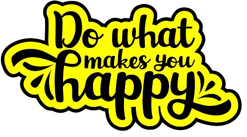 Do what makes you happy 2 layer decal sticker