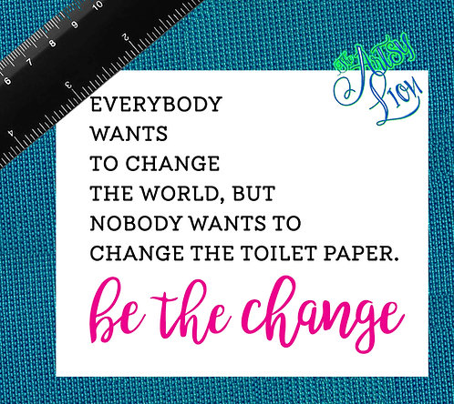 Everybody wants change..toilet paper 1 color