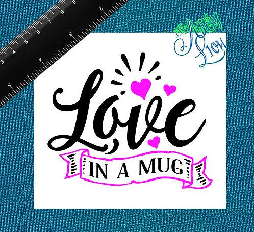 Love in a mug - 1 layer/2 color
