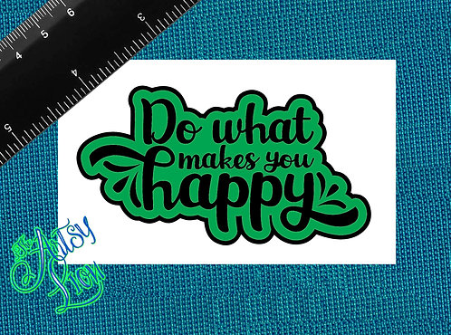 Do what makes you happy  2 colors