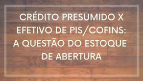 Crédito presumido x efetivo de PIS/COFINS e o estoque de abertura
