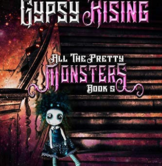 Gypsy Rising - All The Pretty Monsters Book 5