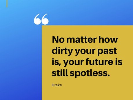 NO MATTER HOW DIRTY YOUR PAST IS...