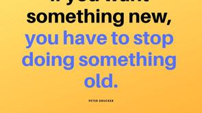 IF YOU WANT SOMETHING NEW, YOU HAVE TO STOP DOING SOMETHING OLD.