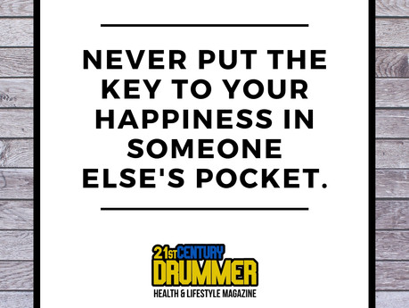 NEVER PUT THE KEY TO YOUR HAPPINESS IN SOMEONE ELSES POCKET.