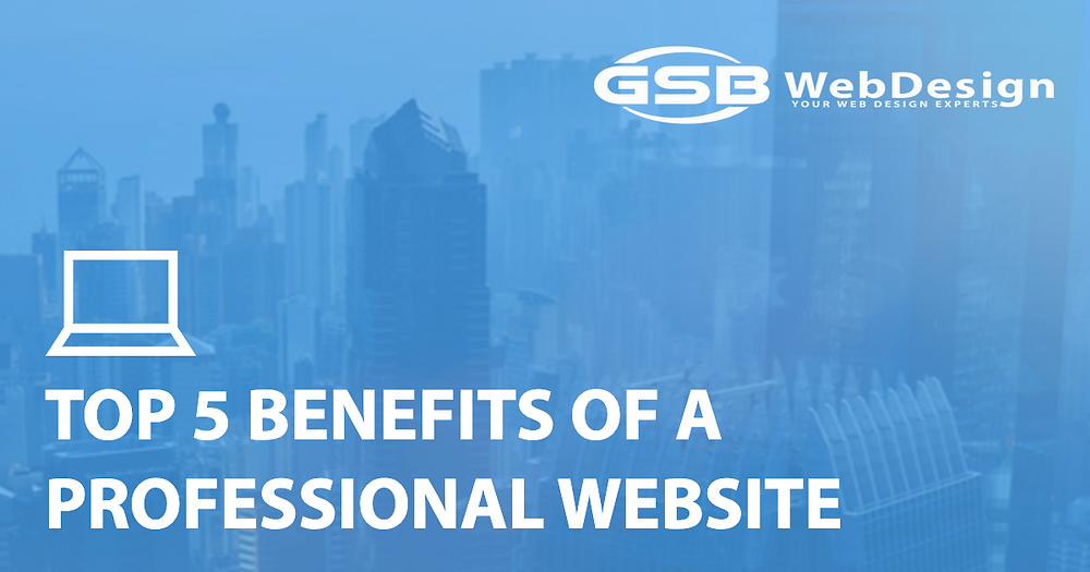 Top 5 Benefits of a Professional Website