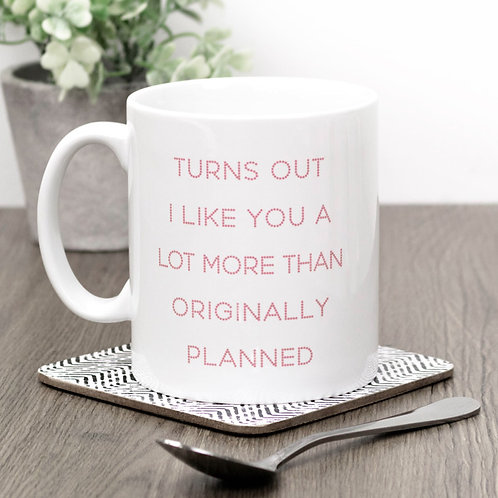 Turns Out I Like You Mug