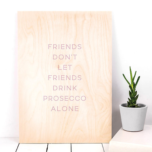 Prosecco Funny Wooden Friendship Sign for Her