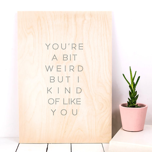You're a Bit Weird | Funny Wooden Love Sign