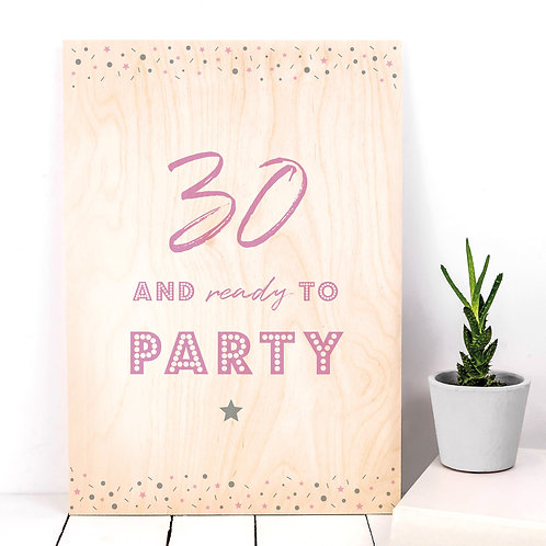 30 and Ready to Party Wooden Birthday Plaque