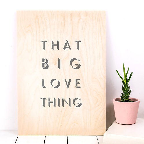 That Big Love Thing A4 Wooden Print x 3