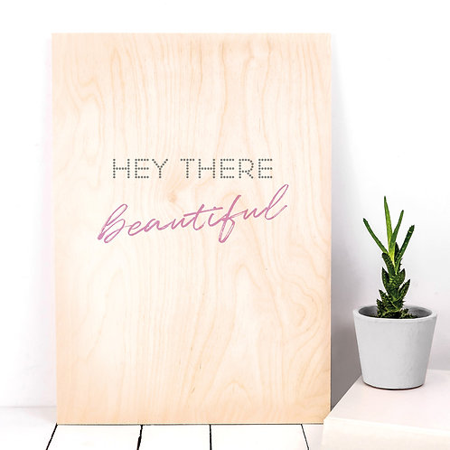 Hey There Beautiful A4 Wooden Plaque Print x 3