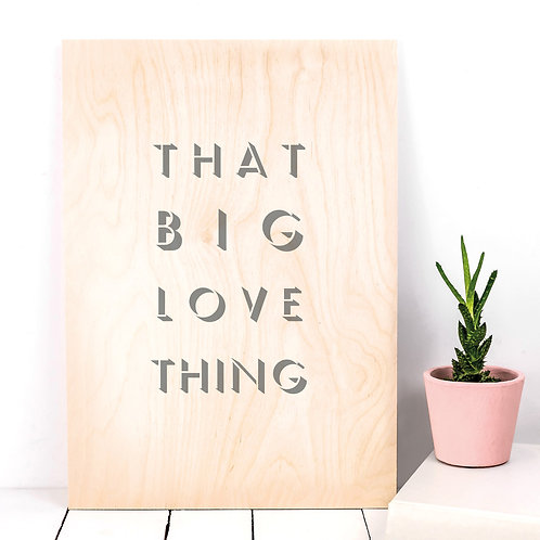 That Big Love Thing Wooden Sign