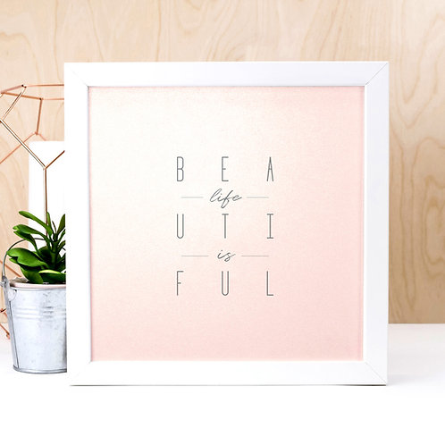Life is Beautiful | Iridescent Rose Gold Pink Inspirational Print