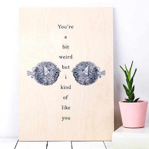 Pufferfish 'You're A Bit Weird' Wooden Love Print
