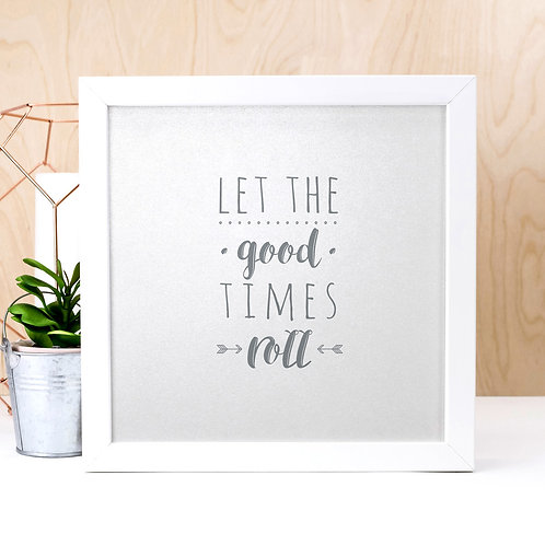 Good Times Roll | Silver Typographic Quote Print