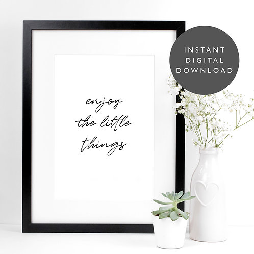 Enjoy The Little Things Quote A4 Printable Wall Art [DOWNLOAD ONLY]