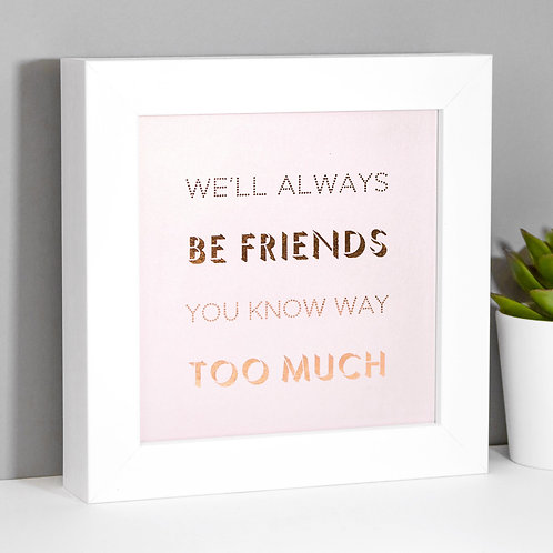 Always Friends Rose Gold/Pink Framed Print x 3