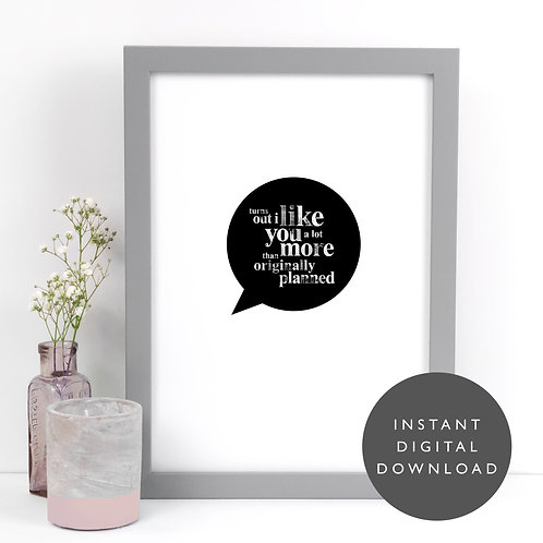 Turns Out I Like You A4 Printable Wall Art [DOWNLOAD ONLY]