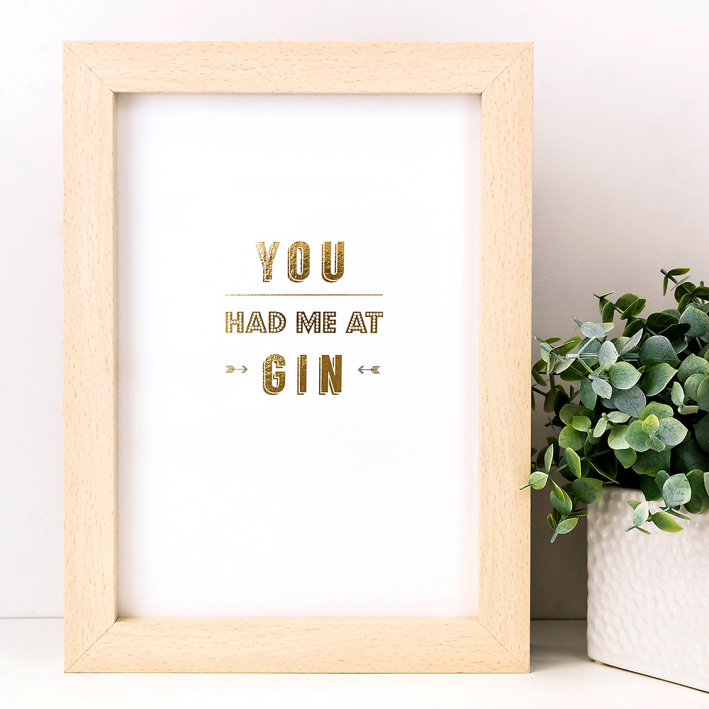 You Had Me At Gin - Gold Foil Art Print