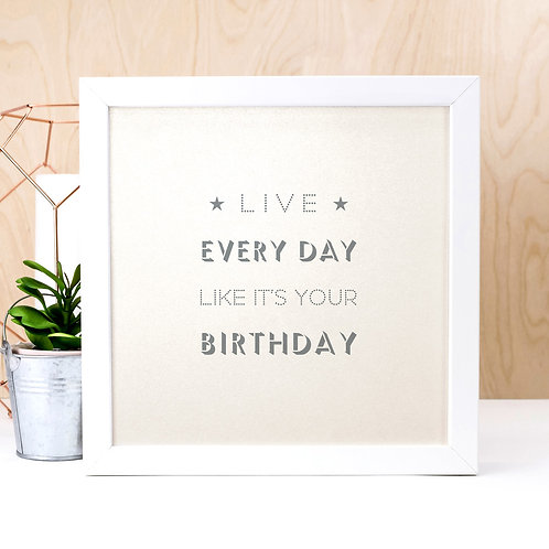 Live Like It's Your Birthday Print x 3