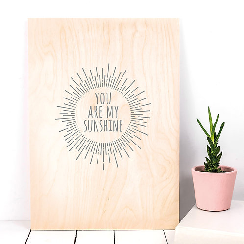 You are my Sunshine A4 Wooden Plaque Print x 3