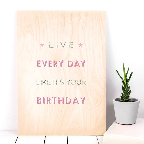 Live Like it's your Birthday A4 Wooden Plaque Print x 3