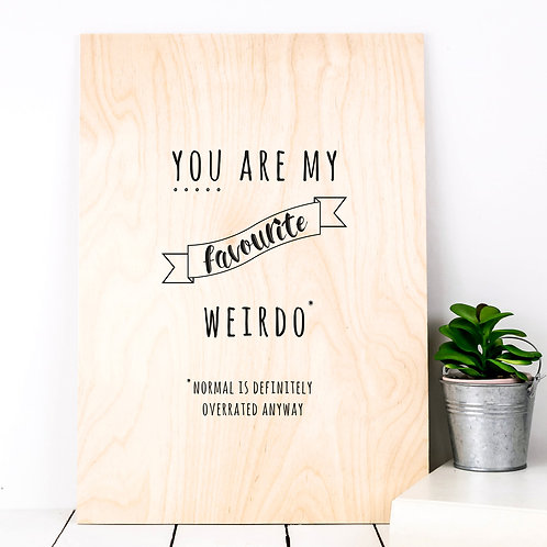 My Favourite Weirdo Funny Wooden Plaque Print