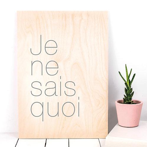 Je Ne Sais Quoi A4 Wooden Plaque Print x 3