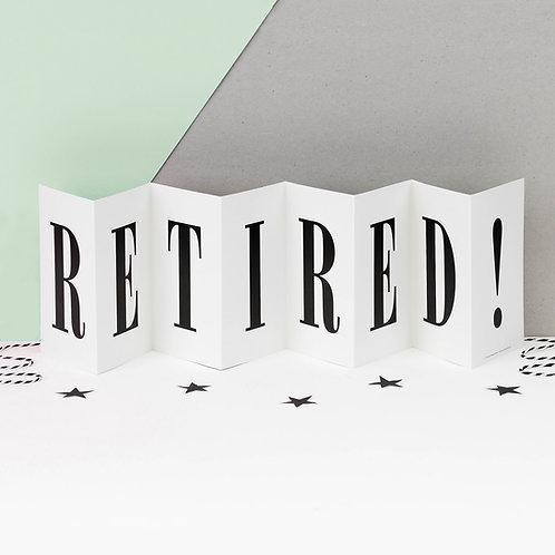 Retirement 'Retired!' Monochrome Concertina Card