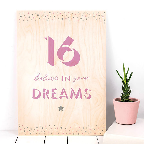 16 'Believe in your Dreams' A4 Wooden Plaque Print x 3