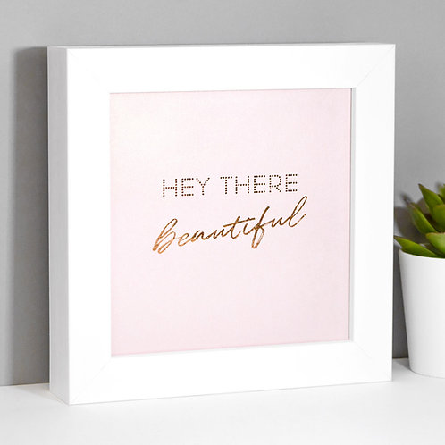 Hey There Beautiful Rose Gold/Pink Framed Print x 3
