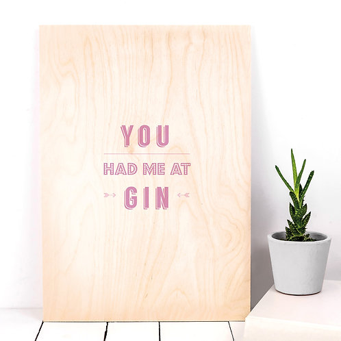 You Had Me at Gin Wooden Plaque