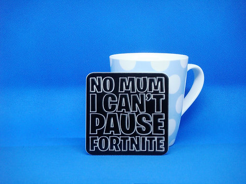 No Mum I Can't Pause Fortnite Coaster - Mix and Match. Buy 2 Get 2 Free!