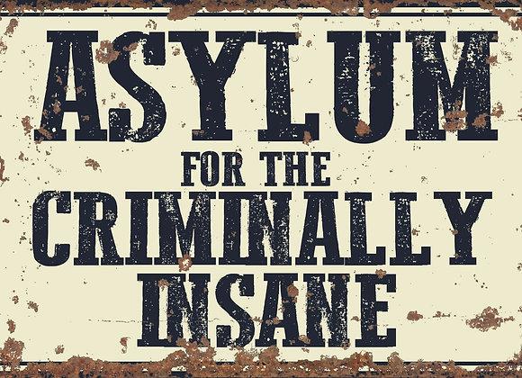 Vintage Metal Sign - Asylum For The Criminally Insane