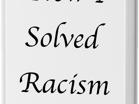 How I Solved Racism - By A White Guy