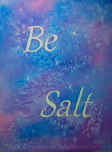 """Be Salt"" Watercolor 14x11 Original"