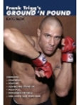Frank Trigg's Ground & Pound Volume 1