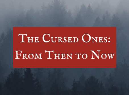 The Cursed Ones: From Then to Now