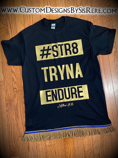 #Str8 Tryna Endure T-shirt