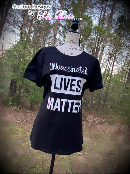 UNvaccinated Lives Matter (Hers) Black T-shirt