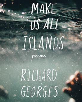 Richard Georges' Make Us All Islands (Shearsman, 2017)